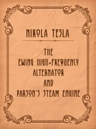The Ewing High-Frequency Alternator and Parson's Steam Engine by Nikola Tesla