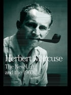 The New Left and the 1960s: Collected Papers of Herbert Marcuse, Volume 3 by Herbert Marcuse