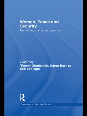 Women,  Peace and Security Translating Policy into Practice