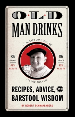 Book Old Man Drinks: Recipes, Advice, and Barstool Wisdom by Robert Schnakenberg