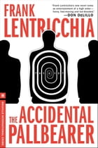 The Accidental Pallbearer: An Eliot Conte Mystery by Frank Lentricchia