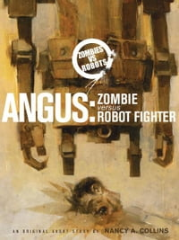 Zombies vs. Robots: Angus: Zombie Versus Robot Fighter