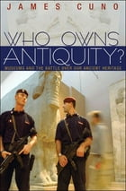 Who Owns Antiquity?: Museums and the Battle over Our Ancient Heritage (New in Paper)