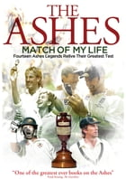Ashes Match of My Life: Fourteen Ashes Legends Relive Their Greatest Test by Sam Pilger