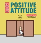 Positive Attitude: A Dilbert Collection: A Dilbert Collection by Scott Adams