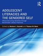 Adolescent Literacies and the Gendered Self: (Re)constructing Identities through Multimodal…