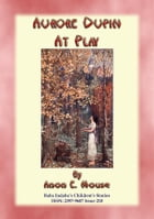 AURORE DUPIN AT PLAY - A True French Children's Story: Baba Indaba Children's Stories - Issue 210 by Anon E. Mouse