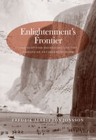 Enlightenment's Frontier: The Scottish Highlands and the Origins of Environmentalism by Dr. Fredrik Albritton Jonsson