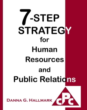 7-Step Strategy for Human Resources and Public Relations by Danna G Hallmark
