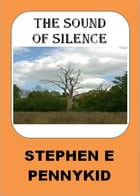 The Sound of Silence by Stephen E Pennykid