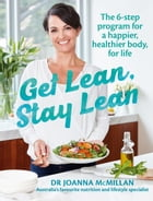 Get Lean, Stay Lean: The 6-step lifestyle change program for a happier, healthier body, for life by Joanna McMillan