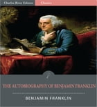 The Autobiography of Benjamin Franklin (Illustrated Edition) by Benjamin Franklin