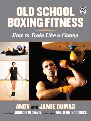 Old School Boxing Fitness: How to Train Like a Champ by Andy Dumas
