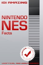 101 Amazing Nintendo NES Facts: Includes facts about the Famicom by Jimmy Russell