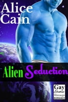 Alien Seduction [Gay menage romance] by Alice Cain