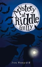 Mystery at Riddle Gully by Jen Banyard