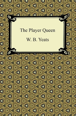 The Player Queen de W. B. Yeats