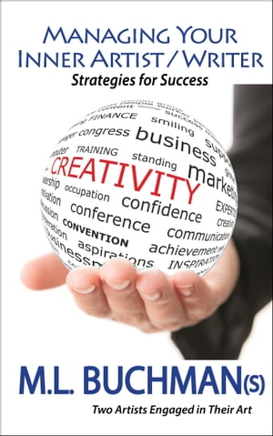 Managing Your Inner Artist / Writer: Strategies for Success by M. L. Buchman