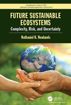 Future Sustainable Ecosystems Complexity,  Risk,  and Uncertainty