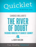 Quicklet on Candice Millard's The River of Doubt: Theodore Roosevelt's Darkest Journey by Judith Mary Wilson
