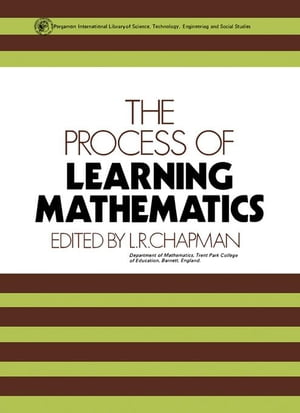 The Process of Learning Mathematics: Pergamon International Library of Science,  Technology,  Engineering and Social Studies