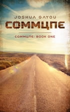 Commune: Book One by Joshua Gayou