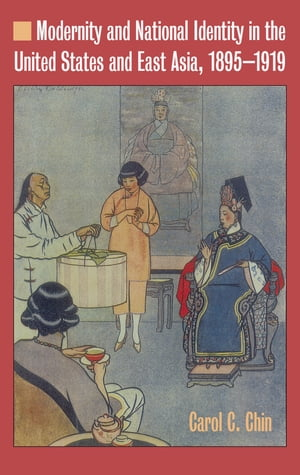 Modernity and National Identity in the United States and East Asia,  1895-1919