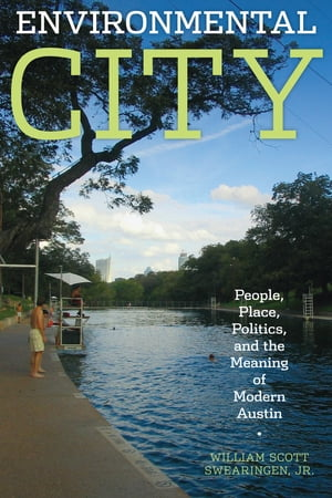 Environmental City People,  Place,  Politics,  and the Meaning of Modern Austin