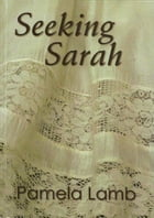 Seeking Sarah by Pamela Lamb