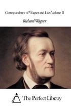 Correspondence of Wagner and Liszt Volume II by Richard Wagner