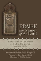 Praise the Name of the Lord: Meditations on the Names of God in the Qur'an and the Bible by Mary Margaret Funk OSB