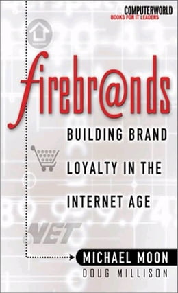 Book Firebrands: Building Brand Loyalty in the Internet Age: Building Brand Loyalty in the Internet Age by Doug Millison