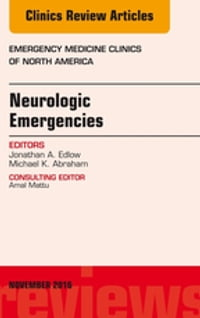 Neurologic Emergencies, An Issue of Emergency Medicine Clinics of North America, E-Book