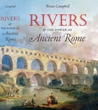Rivers and the Power of Ancient Rome by Brian Campbell