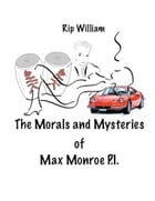 The Morals and Mysteries of Max Monroe P.I.