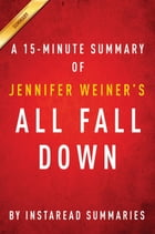 Summary of All Fall Down: by Jennifer Weiner , Includes Analysis by Instaread Summaries