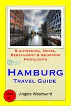 Hamburg, Germany Travel Guide - Sightseeing, Hotel, Restaurant & Shopping Highlights (Illustrated) by Angela Woodward