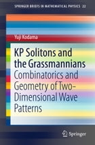 KP Solitons and the Grassmannians: Combinatorics and Geometry of Two-Dimensional Wave Patterns by Yuji Kodama