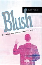 Blush: Politics and other unnatural acts by Barry Parham