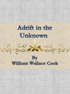 Adrift in the Unknown by William Wallace Cook