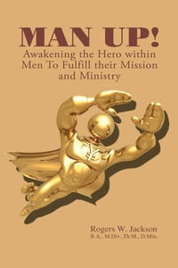 Man Up! Awakening the Hero Within Men to Fulfill Their Mission and Ministry