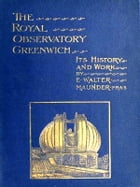 The Royal Observatory Greenwich: A Glance at Its History and Work by ThE. Walter Maunder