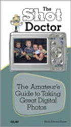 Shot Doctor,The: The Amateur's Guide to Taking Great Digital Photos by Mark Edward Soper