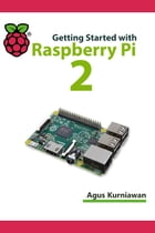 Getting Started with Raspberry Pi 2 by Agus Kurniawan
