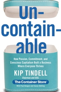 Uncontainable: How Passion, Commitment, and Conscious Capitalism Built a Business Where Everyone…