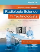 Workbook for Radiologic Science for Technologists - E-Book: Physics, Biology, and Protection by Stewart C. Bushong, ScD, FACR, FACMP