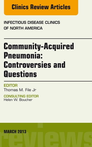 Community Acquired Pneumonia: Controversies and Questions,  an Issue of Infectious Disease Clinics