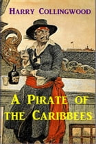 A Pirate of the Caribbees by Harry Collingwood