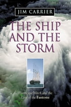 The Ship and the Storm: Hurricane Mitch and the Loss of the Fantome: Hurricane Mitch and the Loss of the Fantome by Jim Carrier