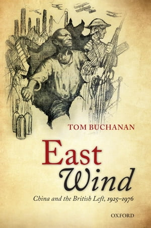 East Wind China and the British Left,  1925-1976